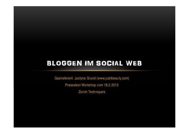 BLOGGEN IM SOCIAL WEB Gastreferent: Justyna Grund (www.justibeauty.com)       Pressetext Workshop vom 18.2.2013           ...