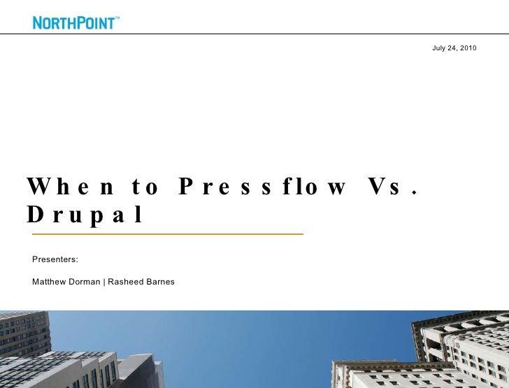 When to Pressflow Vs. Drupal <ul><li>Presenters: </li></ul><ul><li>Matthew Dorman   Rasheed Barnes </li></ul>July 24, 2010