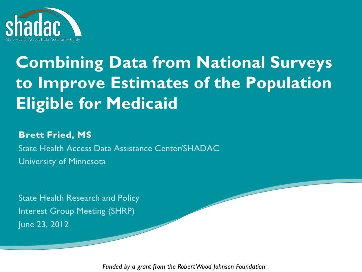 Combining Data from National Surveysto Improve Estimates of the PopulationEligible for MedicaidBrett Fried, MSState Health...
