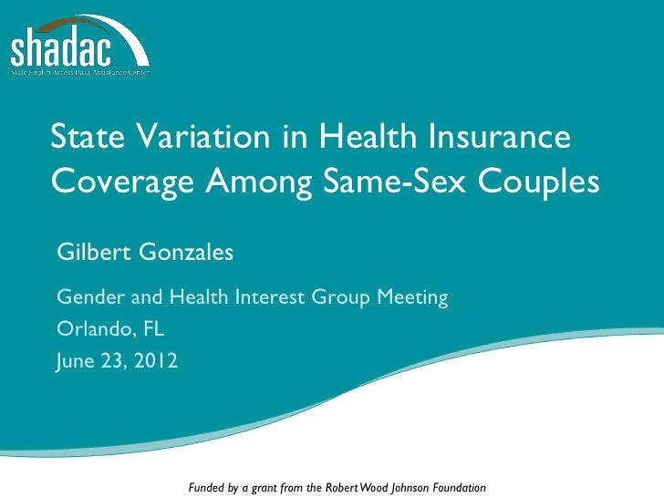 State Variation in Health InsuranceCoverage Among Same-Sex CouplesGilbert GonzalesGender and Health Interest Group Meeting...