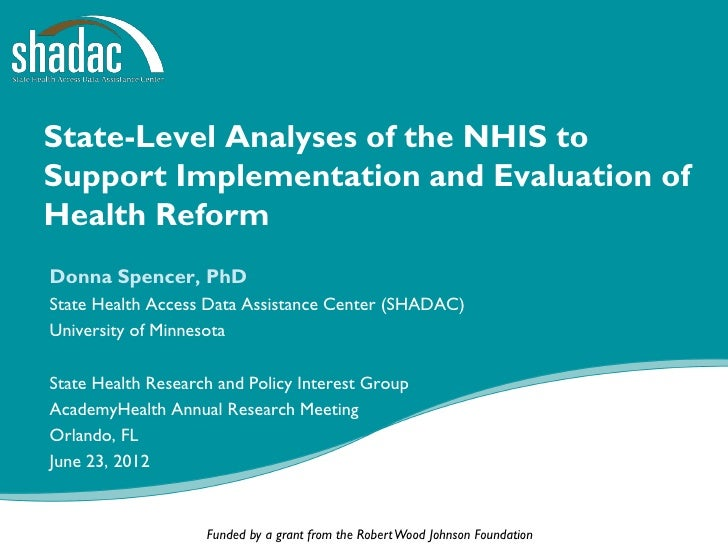 State-Level Analyses of the NHIS toSupport Implementation and Evaluation ofHealth ReformDonna Spencer, PhDState Health Acc...