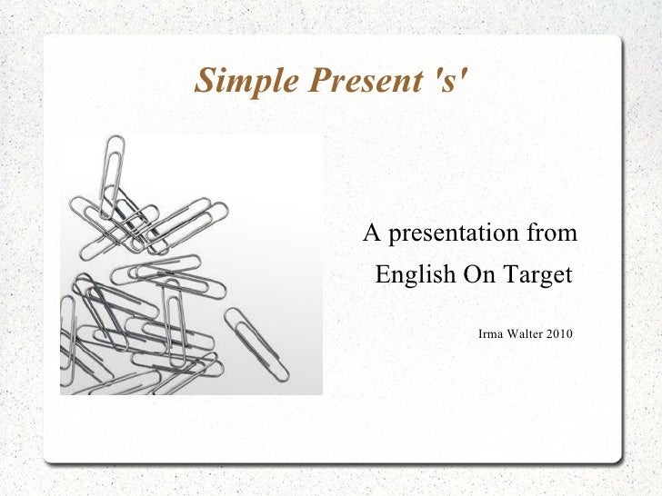 Simple Present 's' A presentation from  English On Target Irma Walter 2010