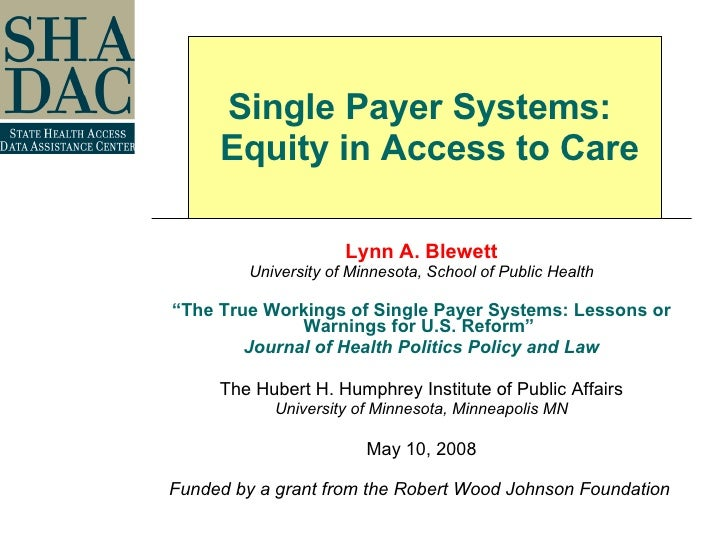 """Lynn A. Blewett University of Minnesota, School of Public Health """" The True Workings of Single Payer Systems: Lessons or W..."""