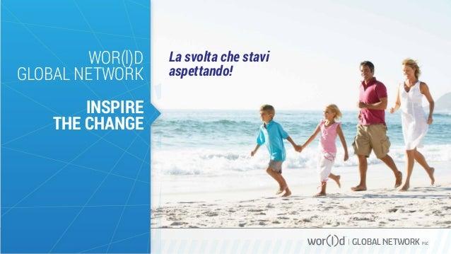 WOR(l)D GLOBAL NETWORK  La svolta che stavi aspettando!  INSPIRE THE CHANGE  GLOBAL NETWORK PLC