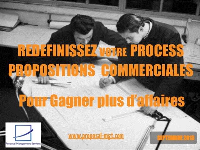 REDEFINISSEZ VOTRE PROCESS PROPOSITIONS COMMERCIALES Pour Gagner plus d'affaires www.proposal-mgt.com  SEPTEMBRE 2013 1