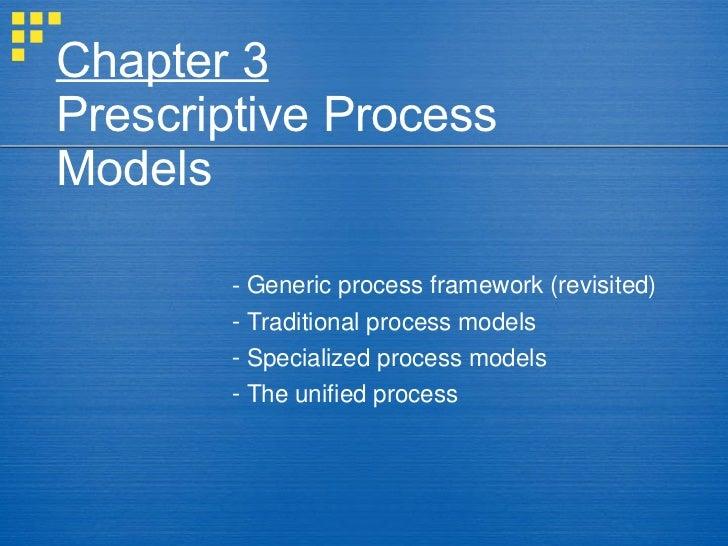 Chapter 3Prescriptive ProcessModels       - Generic process framework (revisited)       - Traditional process models      ...