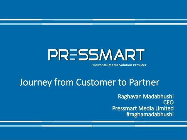 Horizontal Media Solution Provider Journey from Customer to Partner Raghavan Madabhushi CEO Pressmart Media Limited #ragha...