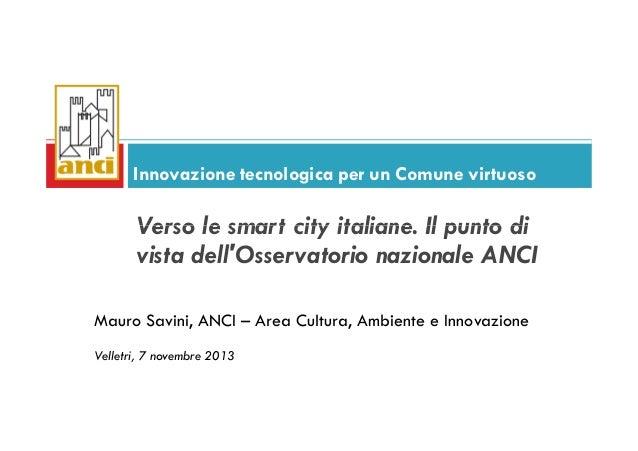 Innovazione tecnologica per un Comune virtuoso  Verso le smart city italiane. Il punto di vista dell'Osservatorio nazional...
