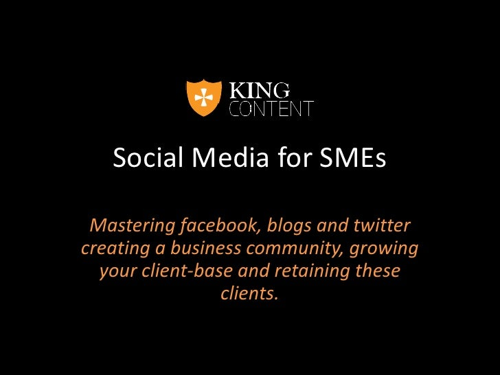 Social Media for SMEs<br />Mastering facebook, blogs and twitter creating a business community, growing your client-base a...