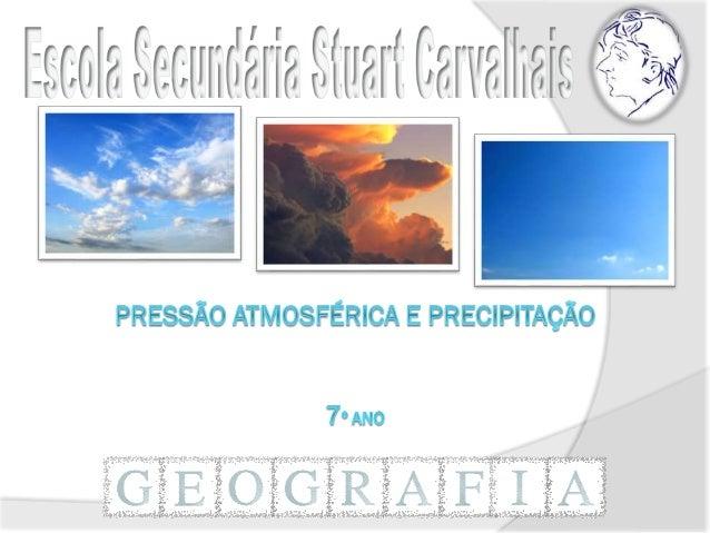 Pressão atmosférica – é a força que o ar atmosférico exerce por unidade de superfície. Varia com  Temperatura Quanto maior...