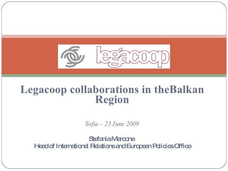 Legacoop collaborations in theBalkan               Region                   Sofia – 23 June 2009                     Ste n...