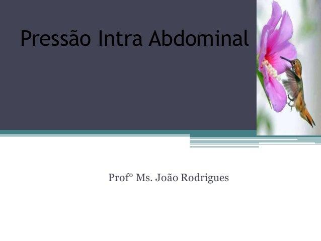 Pressão Intra Abdominal (PIA)  Prof° Ms. João Rodrigues