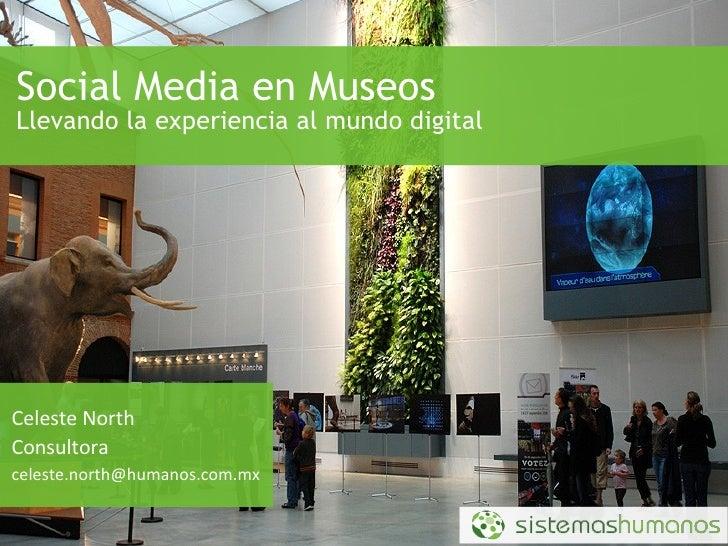 <ul>Social Media en Museos Llevando la experiencia al mundo digital </ul><ul>Celeste North Consultora [email_address] </ul>