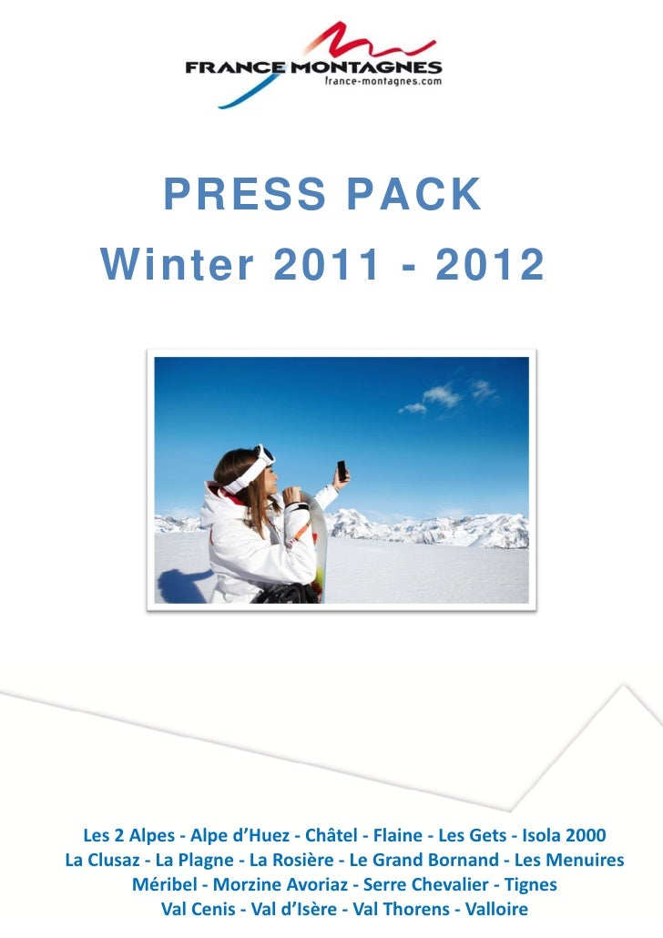 PRESS PACK    Winter 2011 - 2012  Les 2 Alpes - Alpe d'Huez - Châtel - Flaine - Les Gets - Isola 2000La Clusaz - La Plagne...