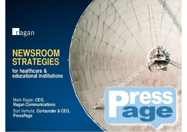 Mark Ragan, CEO, Ragan Communications NEWSROOM STRATEGIES for healthcare & educational institutions Bart Verhulst, Co-foun...