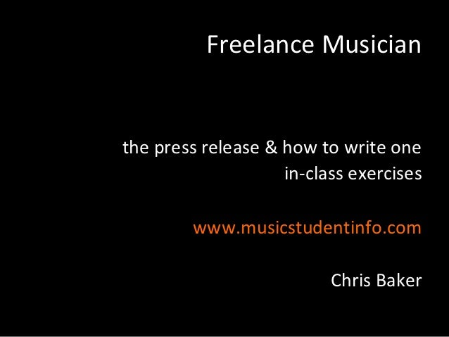 Freelance Musicianthe press release & how to write one                    in-class exercises        www.musicstudentinfo.c...