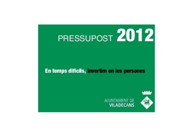 PRESSUPOST               2012En temps difícils, invertim en les persones