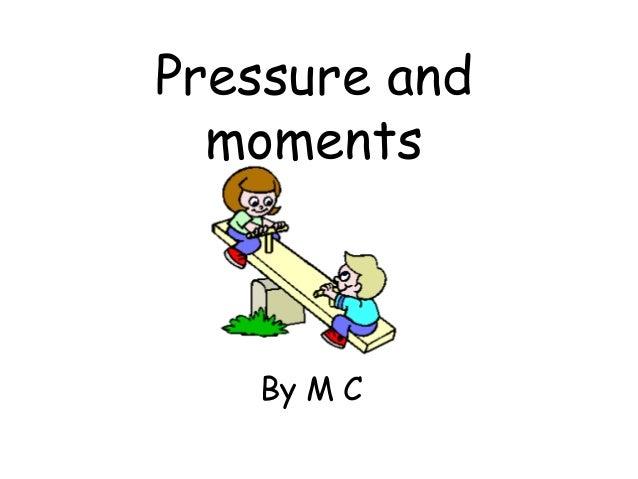 Pressure and moments By M C