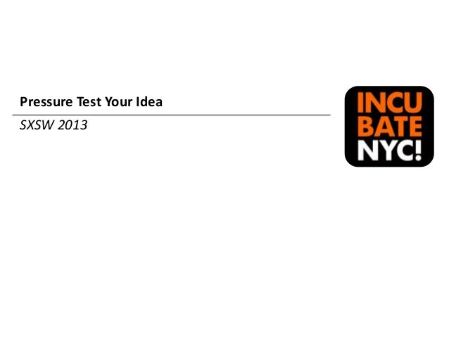 Pressure Test Your IdeaSXSW 2013