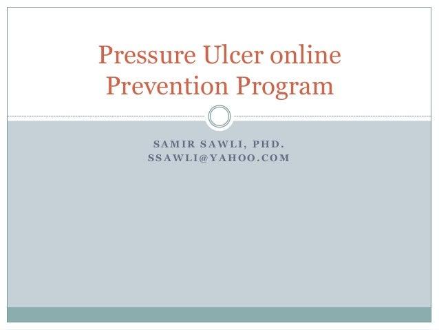 S A M I R S A W L I , P H D . S S A W L I @ Y A H O O . C O M Pressure Ulcer online Prevention Program