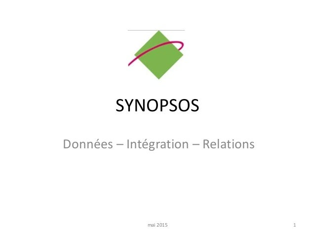 SYNOPSOS Données – Intégration – Relations mai 2015 1