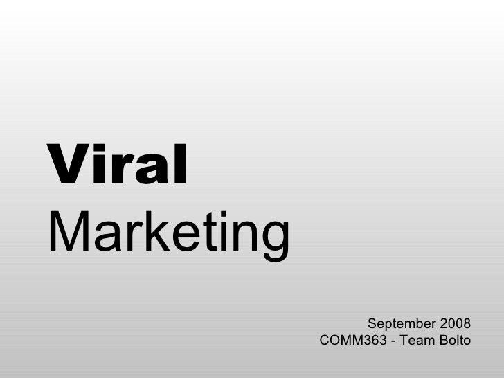 Viral Marketing September 2008 COMM363 - Team Bolto