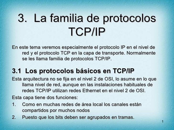 3. La familia de protocolos            TCP/IP En este tema veremos especialmente el protocolo IP en el nivel de     red y ...