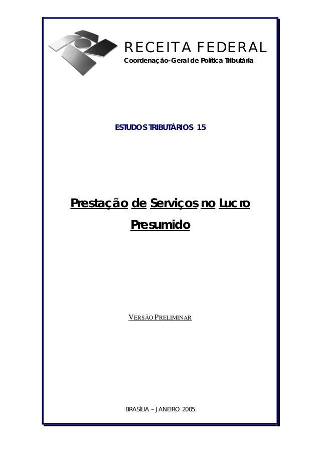 RECEITA FEDERAL Coordenação-Geral de Política Tributária  ESTUDOS TRIBUTÁRIOS 15  Prestação de Serviços no Lucro Presumido...
