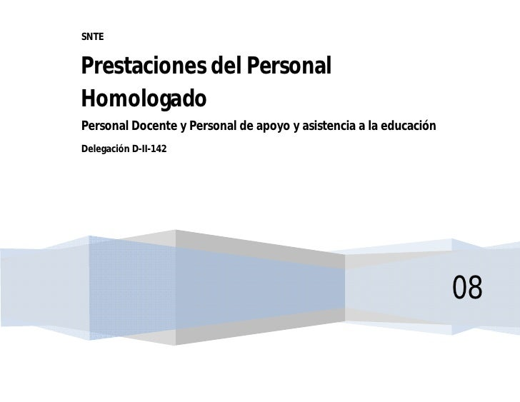 SNTE   Prestaciones del Personal Homologado Personal Docente y Personal de apoyo y asistencia a la educación Delegación D-...