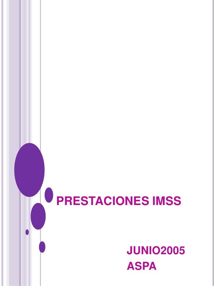 PRESTACIONES IMSS         JUNIO2005         ASPA