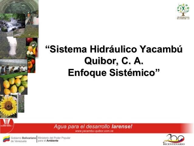 """""""""""Sistema Hidráulico YacambúSistema Hidráulico Yacambú Quibor, C. A.Quibor, C. A. Enfoque SistémicoEnfoque Sistémico"""""""""""