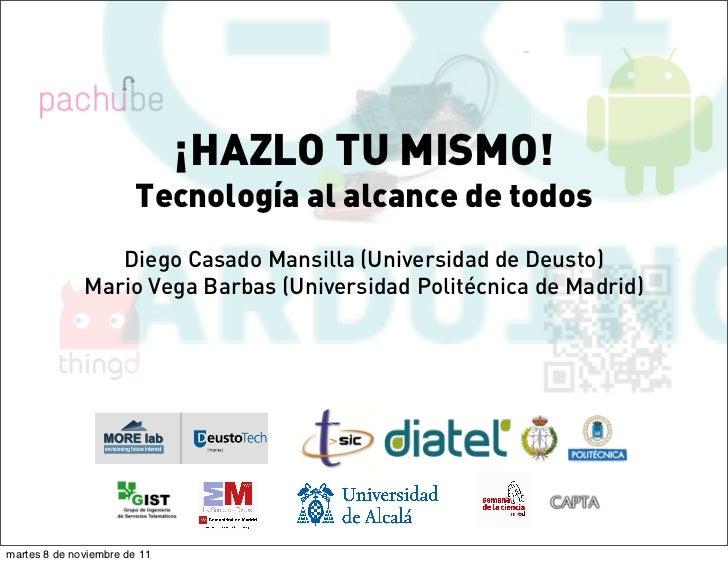 ¡HAZLO TU MISMO!                        Tecnología al alcance de todos                 Diego Casado Mansilla (Universidad ...