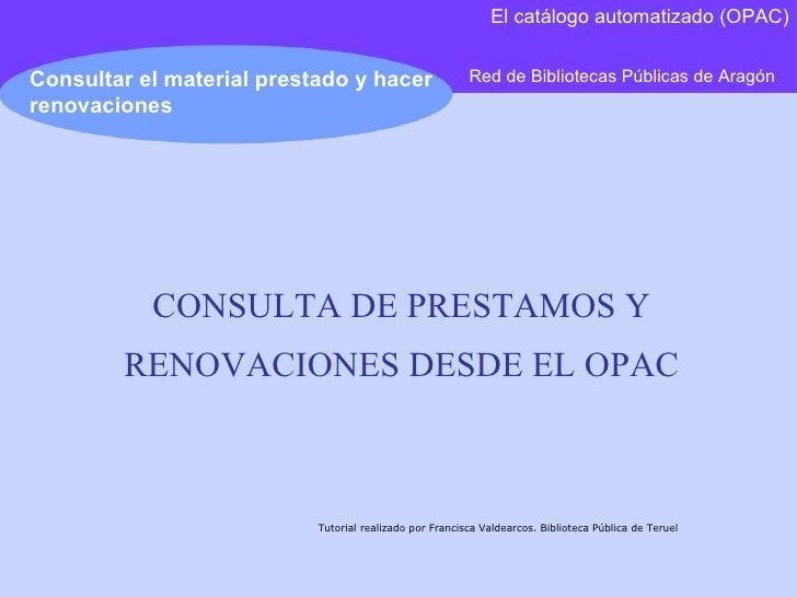 Red de Bibliotecas Públicas de Aragón Consultar el material prestado y hacer renovaciones El catálogo automatizado (OPAC) ...