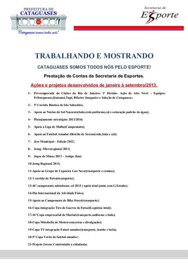 Secretaria de Esporte Praça Santa Rita, 462 – Cataguases – MG – (32) 3422-1066 – ramal 239 – administracao@cataguases.mg.g...
