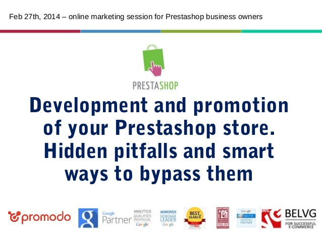 Feb 27th, 2014 – online marketing session for Prestashop business owners  Development and promotion of your Prestashop sto...