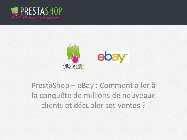 PrestaShop – eBay : Comment aller àla conquête de millions de nouveauxclients et décupler ses ventes ?