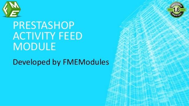 PRESTASHOP ACTIVITY FEED MODULE Developed by FMEModules