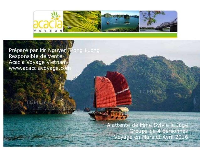 Préparé par Mr Nguyen Trong Luong Responsible de vente Acacia Voyage Vietnam www.acacciavoyage.com A attente de Mme Sylvie...