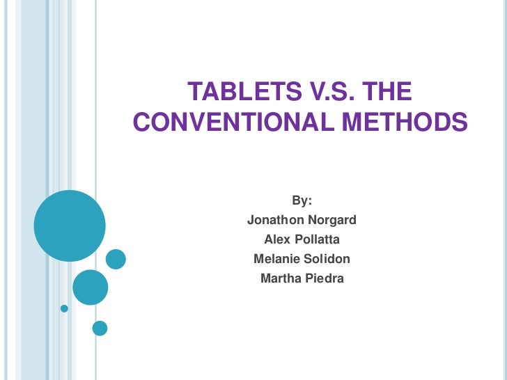 TABLETS V.S. THECONVENTIONAL METHODS            By:      Jonathon Norgard        Alex Pollatta       Melanie Solidon      ...