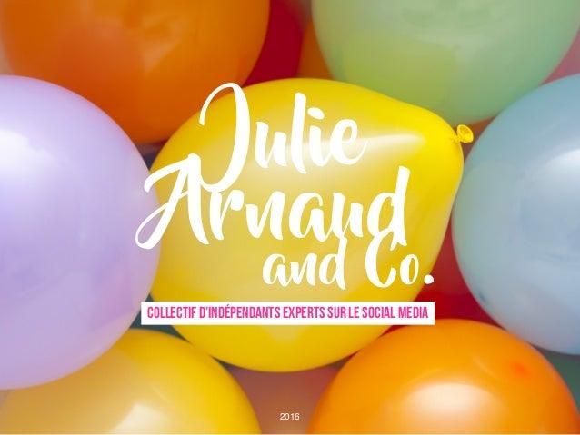 Julie Arnaud COLLECTIF D'INDépendants experts sur le social media and Co. 2016
