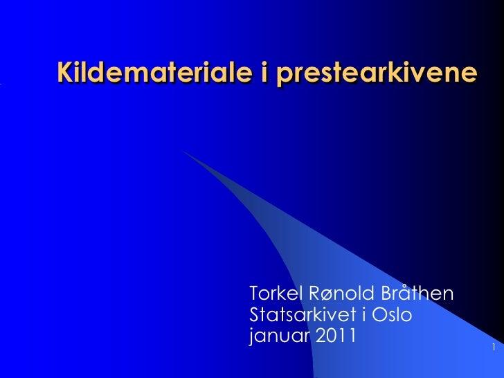 1<br />Kildemateriale i prestearkivene<br />Torkel RønoldBråthen<br />Statsarkivet i Oslo<br />januar 2011<br />
