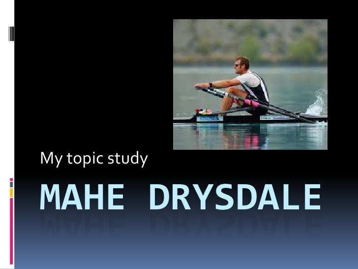 MAHE DRYSDALE<br />My topic study<br />