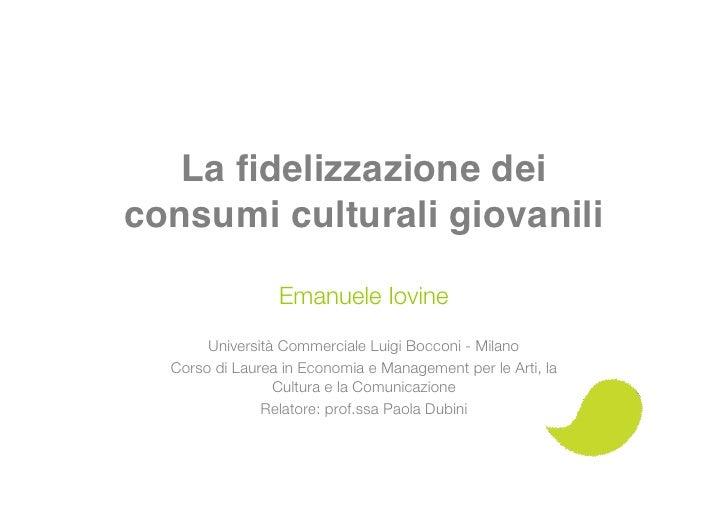 La fidelizzazione dei consumi culturali giovanili                   Emanuele Iovine        Università Commerciale Luigi Boc...