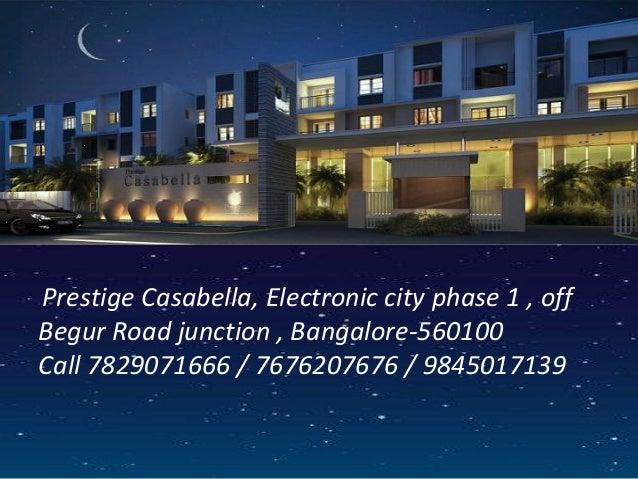 Prestige Casabella, Electronic city phase 1 , offBegur Road junction , Bangalore-560100Call 7829071666 / 7676207676 / 9845...