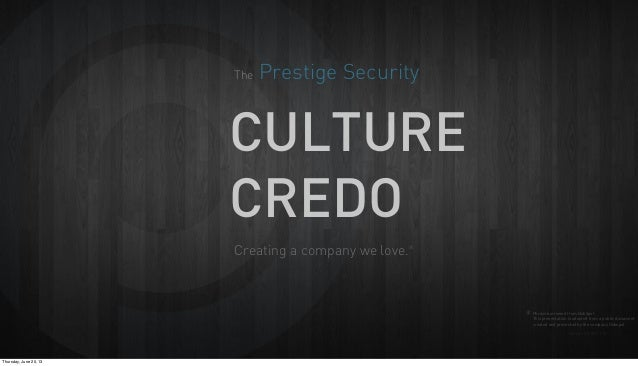Version 2.5 04.21.13Creating a company we love.**Phrase borrowed from HubSpotCULTURECREDOThe Prestige SecurityThis present...