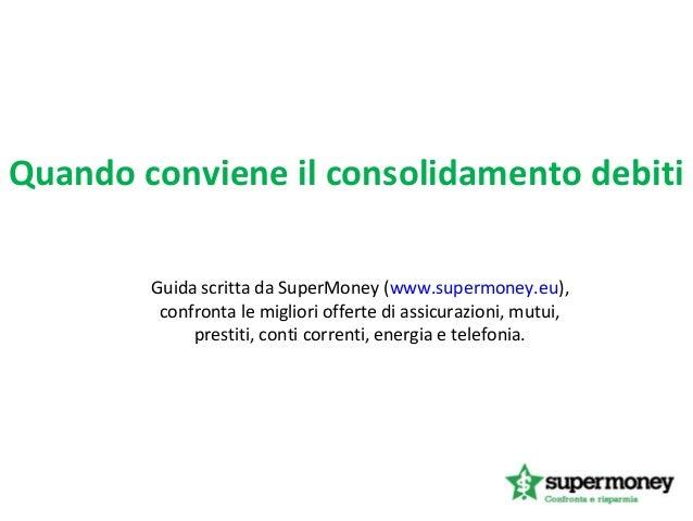 Quando conviene il consolidamento debitiGuida scritta da SuperMoney (www.supermoney.eu),confronta le migliori offerte di a...