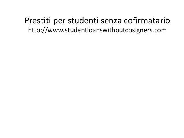 Prestiti per studenti senza cofirmatario http://www.studentloanswithoutcosigners.com