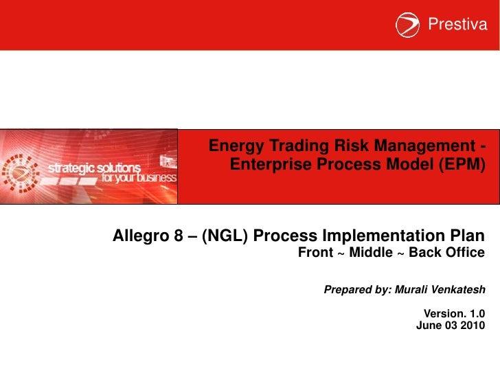 Energy Trading Risk Management -  Enterprise Process Model (EPM) <br />Allegro 8 – (LNG) Process Implementation Plan<br />...