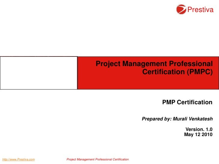 Project Management Professional Certification (PMPC)<br />PMP Certification<br />Prepared by: MuraliVenkatesh<br />Version...