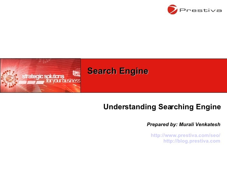 Understanding Searching Engine Prepared by: Murali Venkatesh http://www.prestiva.com/seo/ http://blog.prestiva.com Search ...